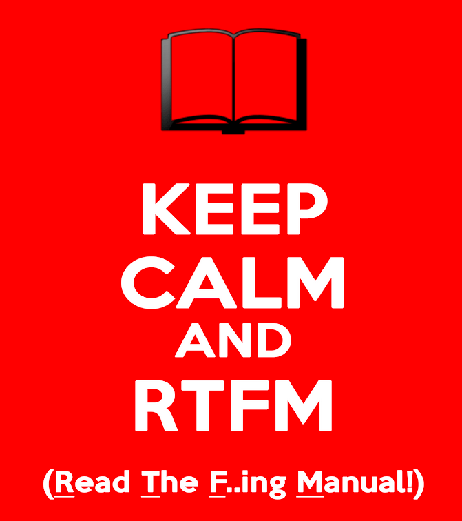Keep calm and RTFM (Read The F..ing Manual)